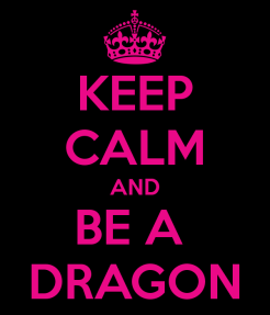 keep calm and be a dragon